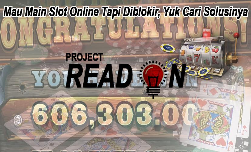 Slot Online Tapi Diblokir, Yuk Cari Solusinya - Projectreadon